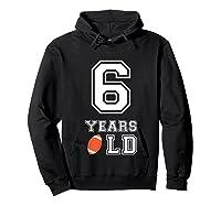 6 Years Old Football Birthday 6th Birthday Gift Shirts Hoodie Black