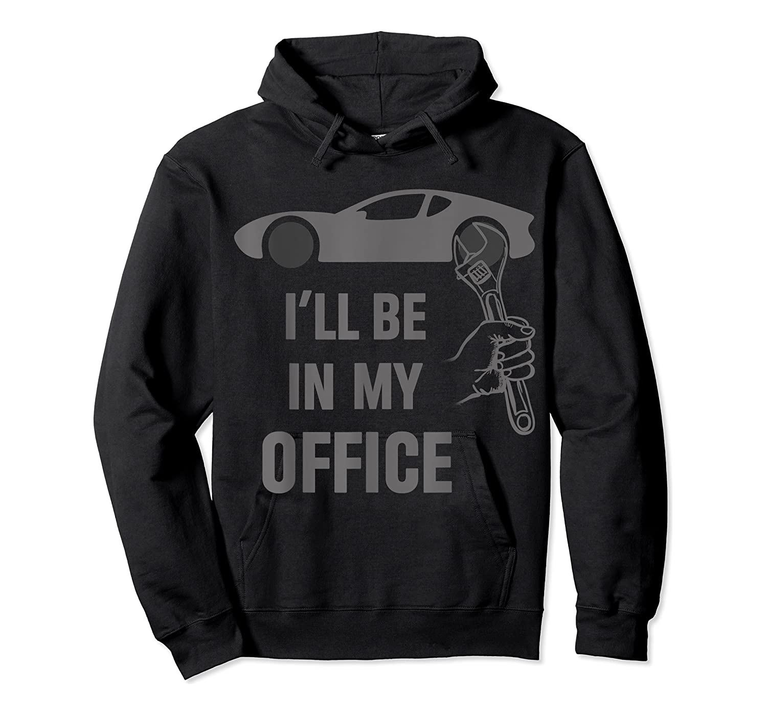 I'll Be In My Office Garage Car Fixing Auto Repair Mechanics T-shirt Unisex Pullover Hoodie