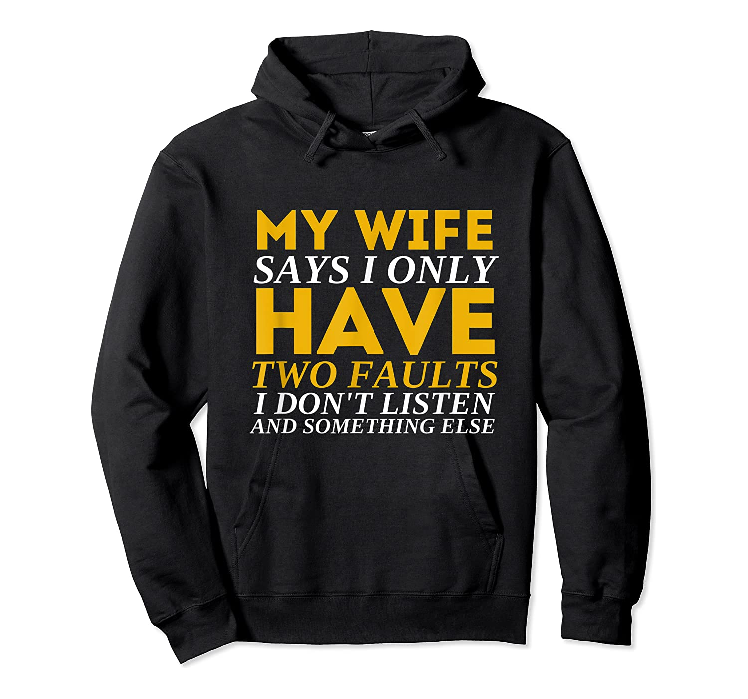 My Wife Says I Only Have Two Faults Funny Husband Shirts Unisex Pullover Hoodie