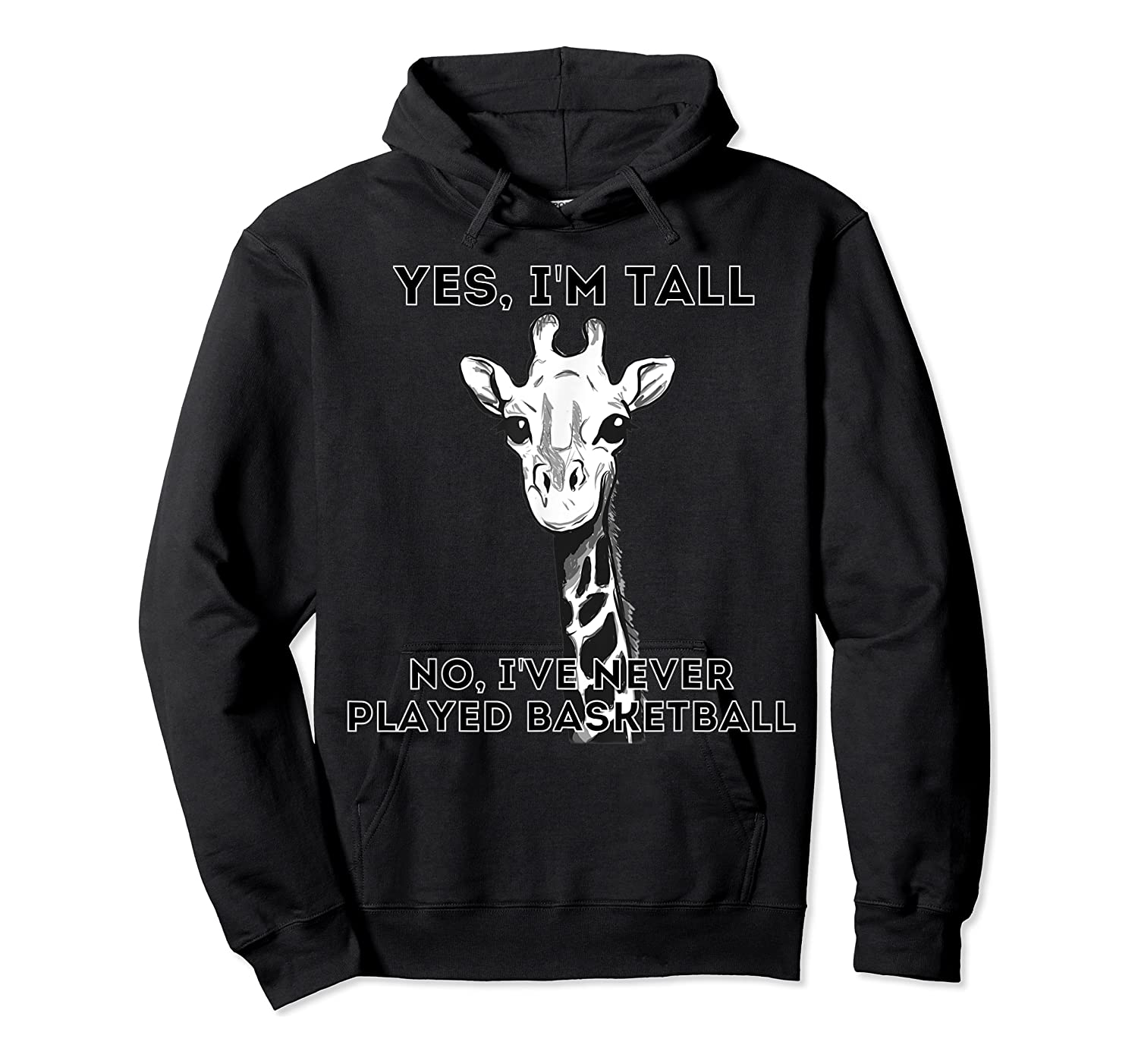 Giraffe Yes I'm Tall No, I've Never Played Basketball Shirts Unisex Pullover Hoodie