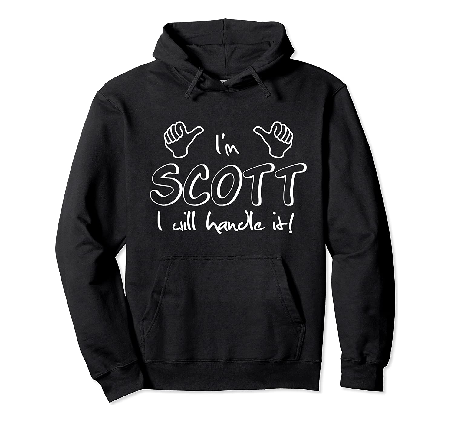 I'm Scott - I Will Handle It! Funny Quote For Your Friend T-shirt Unisex Pullover Hoodie