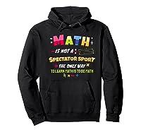 Funny Tea Learn Math Is Not A Spectator Sport Sayings Premium T-shirt Hoodie Black