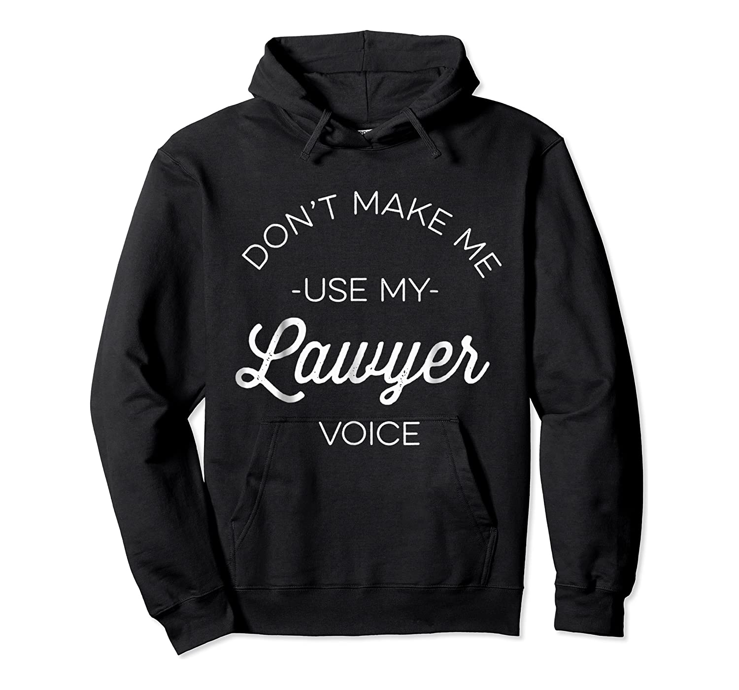 Funny Lawyer Shirt - Don't Make Me Use My Lawyer Voice Unisex Pullover Hoodie