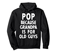 Pop Because Grandpa Is For Old Guys Funny Gift T-shirt T-shirt Hoodie Black