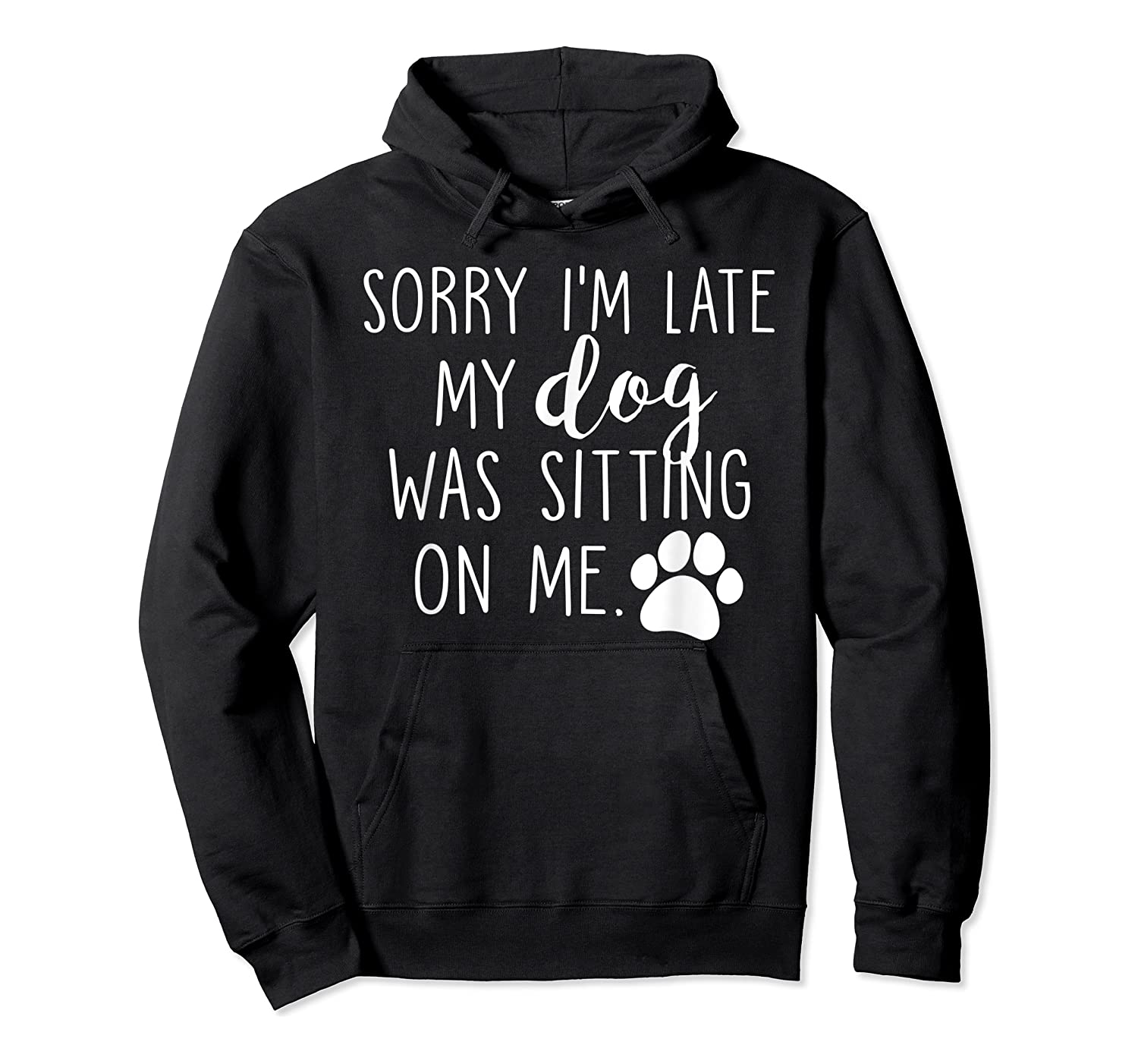 Sorry I'm Late My Dog Was Sitting On Me Shirts Unisex Pullover Hoodie