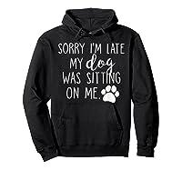 Sorry I'm Late My Dog Was Sitting On Me Shirts Hoodie Black