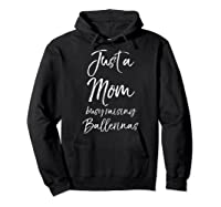 Girl Mom Mothers Day Gift Just A Mom Busy Raising Ballerinas Shirts Hoodie Black