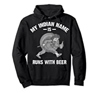 Cool Hilarious My Indian Name Is Runs With Beer Gift Shirts Hoodie Black