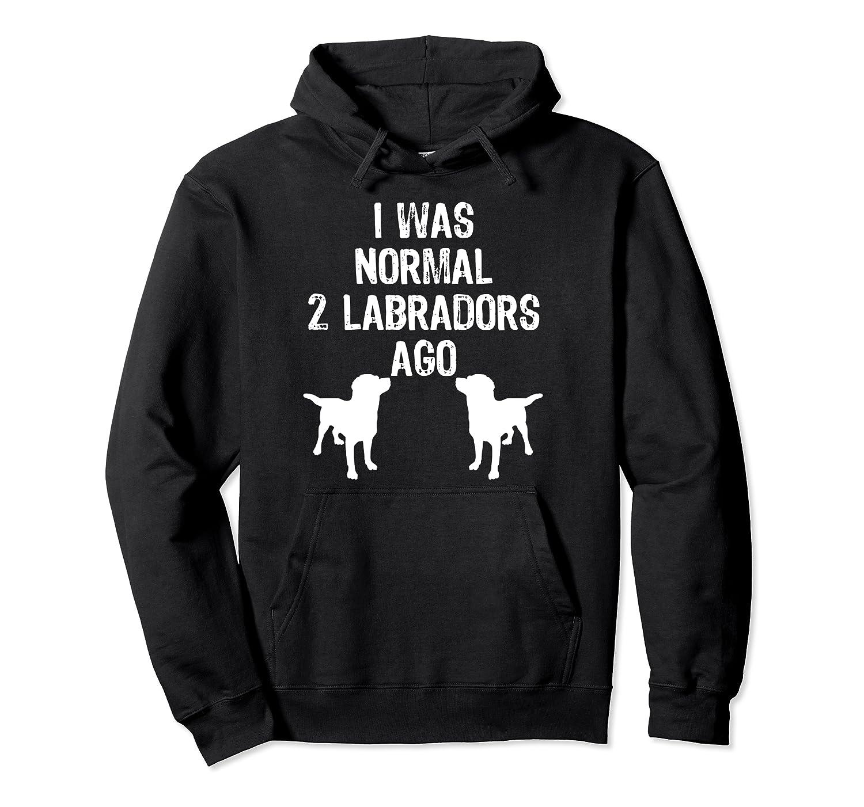 Was Normal 2 Labradors Ago Funny Retriever Shirts