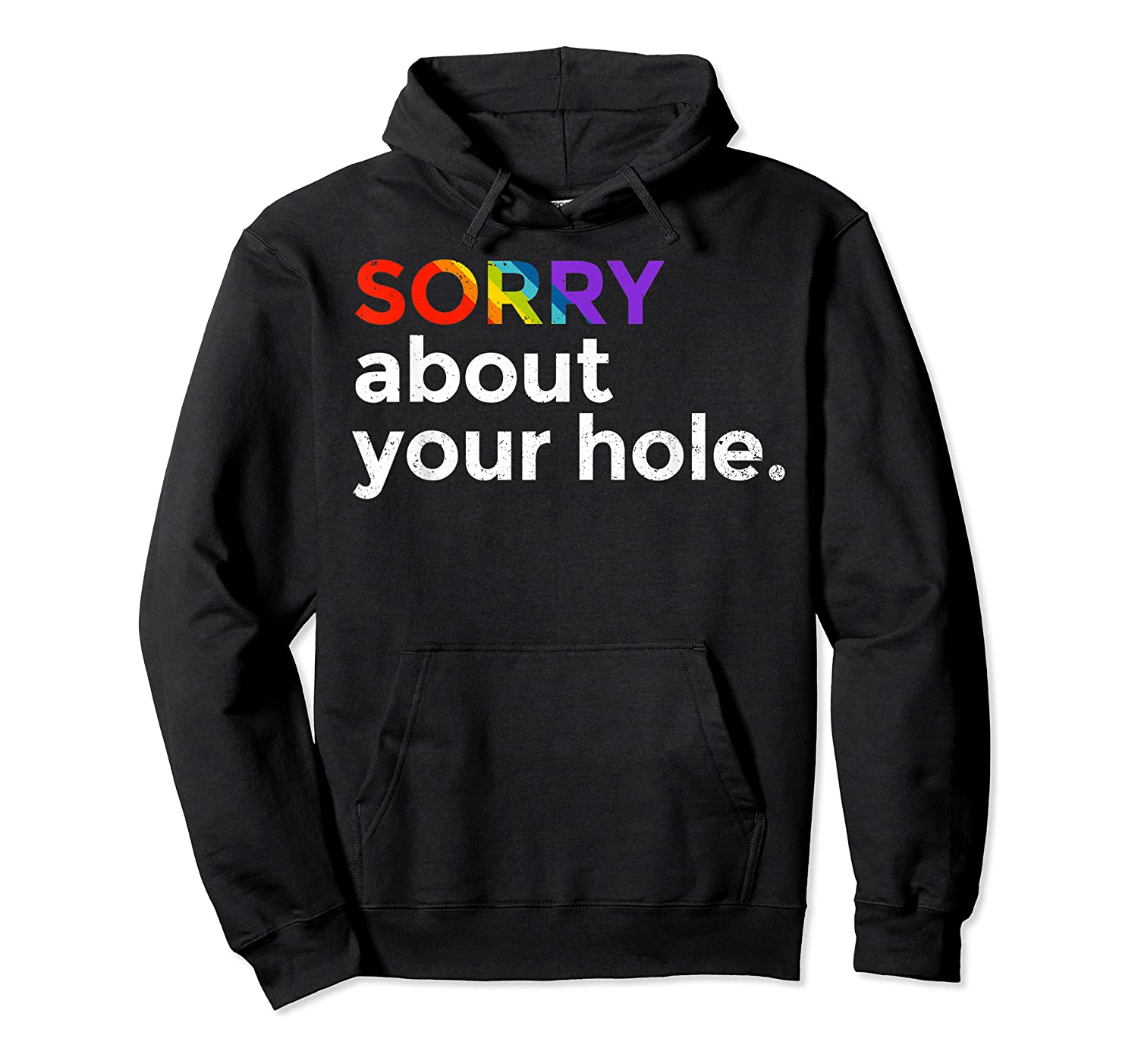Sorry About Your Hole Funny Lgbt Gay Pride Humor Shirts Unisex Pullover Hoodie