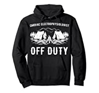 Camping Cardiac Electrophysiologist Off Duty Funny Camper Shirts Hoodie Black