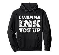 Tattoo Valentine's Gift I Wanna Ink You Up Shirts Hoodie Black