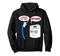 Funny I Hate My Job Oh Please Gift For Laughs Shirts Hoodie Black