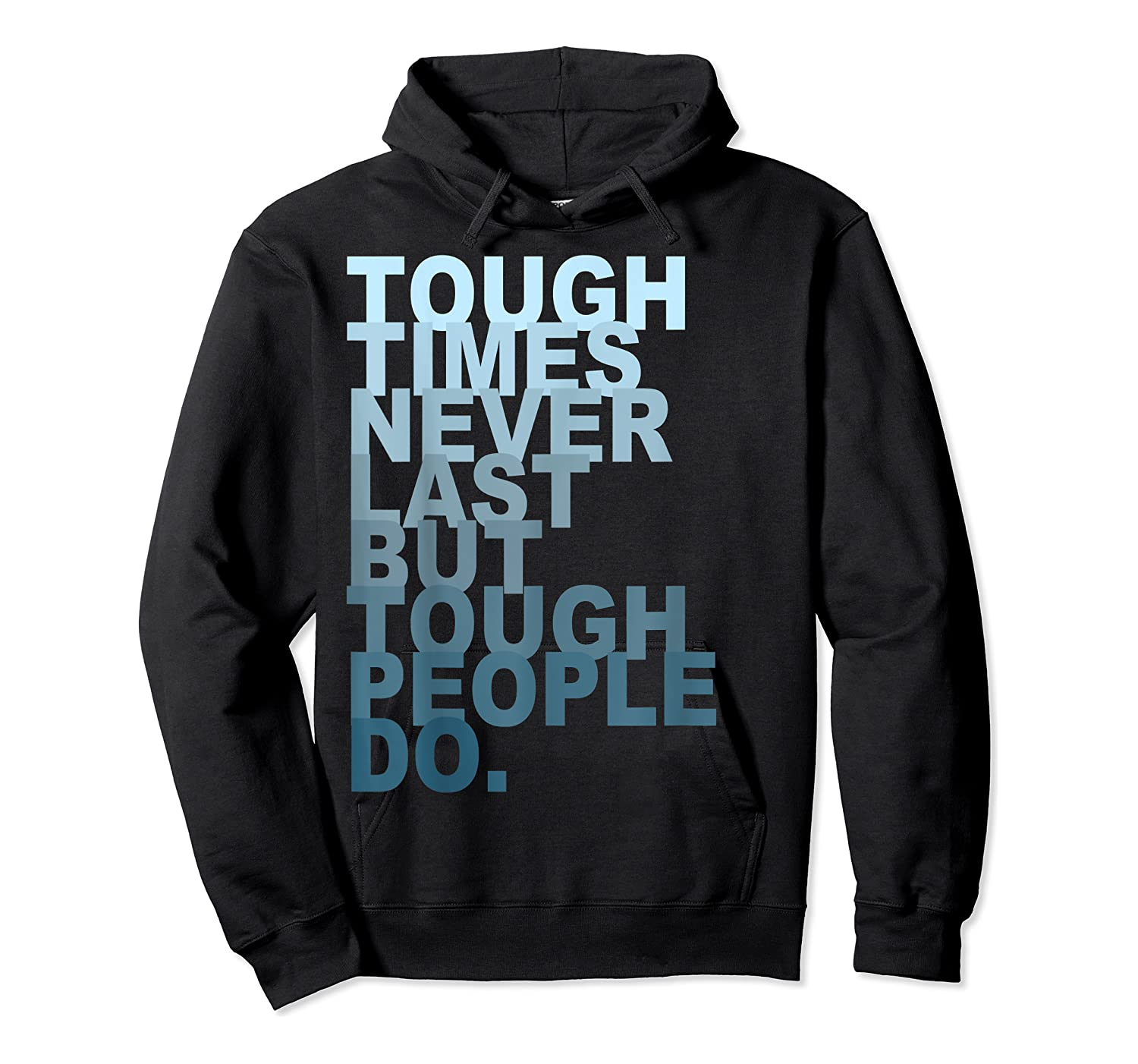 Tough Times Never Last But Tough People Do Ts Shirts Unisex Pullover Hoodie