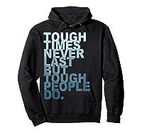 Tough Times Never Last But Tough People Do Ts Shirts Hoodie Black