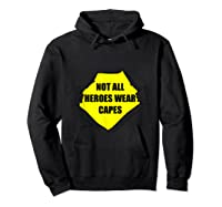 Not All Heroes Wear Capes For Dad Mom Essential Worker Shirts Hoodie Black