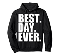 Best Day Ever Funny Sayings Event T-shirt Hoodie Black