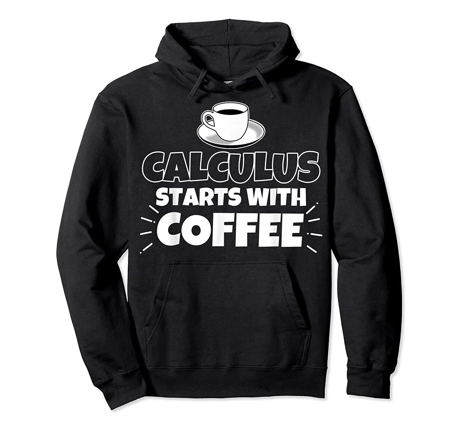 Calculus Starts With Coffee Funny Gift Shirts Unisex Pullover Hoodie