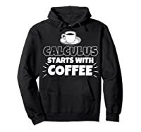 Calculus Starts With Coffee Funny Gift Shirts Hoodie Black