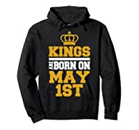 Kings Are Born On May 1st Birthday For Shirts Hoodie Black