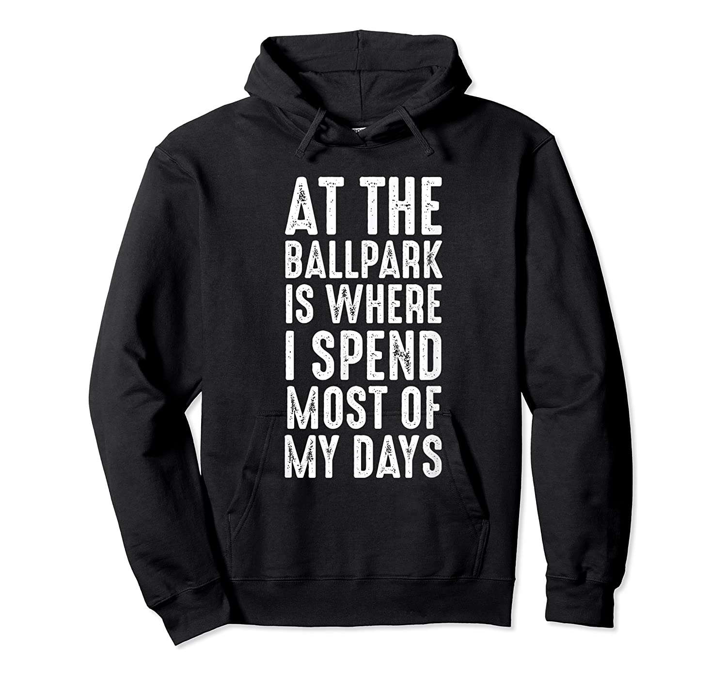 At The Ballpark Is Where I Spend Most Of My Days Baseball Shirts Unisex Pullover Hoodie