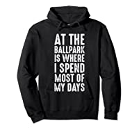 At The Ballpark Is Where I Spend Most Of My Days Baseball Shirts Hoodie Black