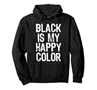 Black Is My Happy Color Emo Goth Dark Gift Christmas Shirts Hoodie Black