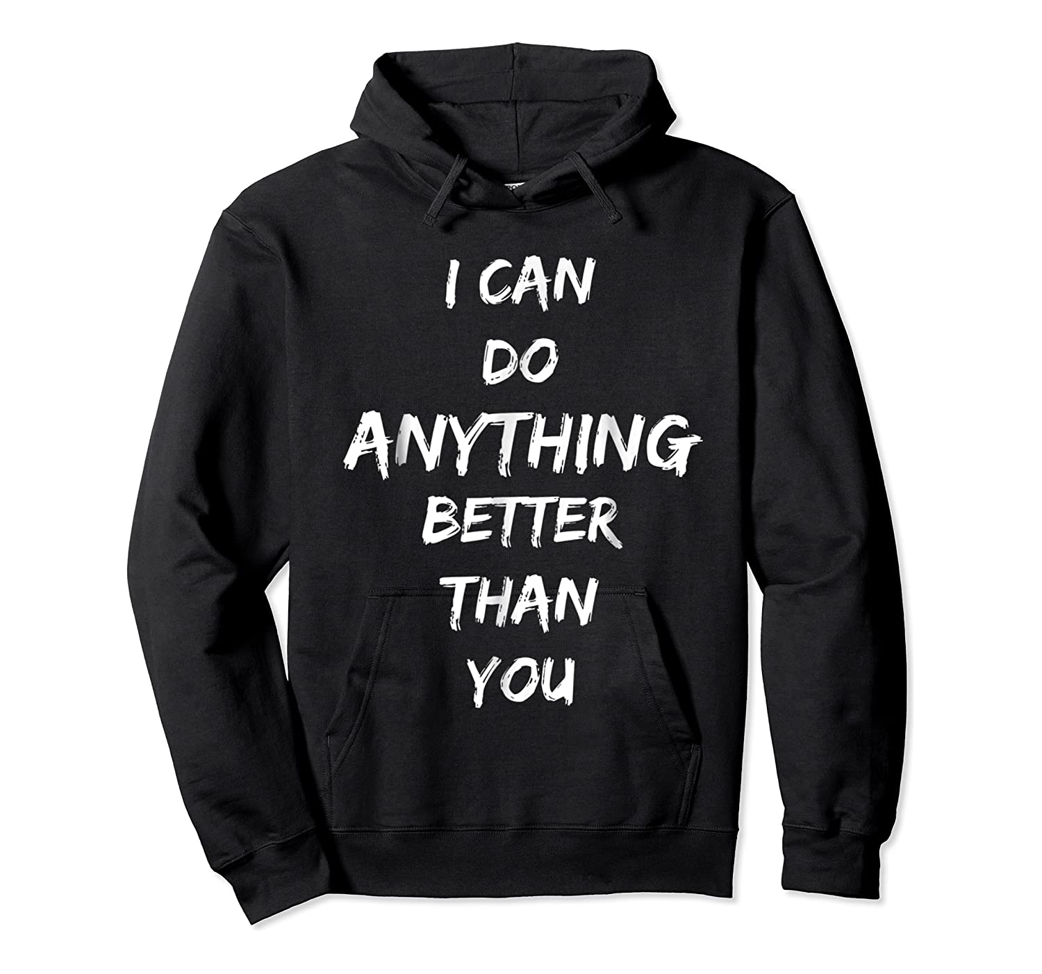 I Can Do Anything Better Than You T-shirt Unisex Pullover Hoodie