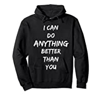 I Can Do Anything Better Than You T-shirt Hoodie Black