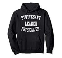 Stuyvesant Leader Physical Ed Birthday Gifts For Shirts Hoodie Black