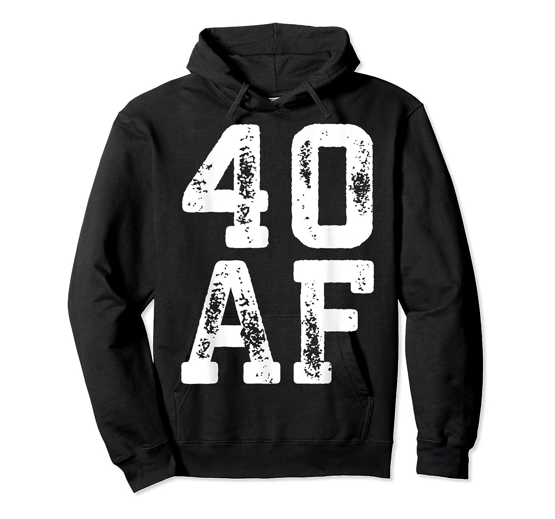 40 Af 40th Birthday Gif Shirts Unisex Pullover Hoodie