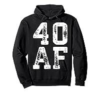 40 Af 40th Birthday Gif Shirts Hoodie Black