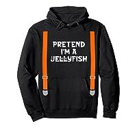 Pretend I'm Jellyfish Funny Lazy Halloween Party Costume Shirts Hoodie Black