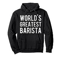 World's Greatest Barista Shirts Hoodie Black