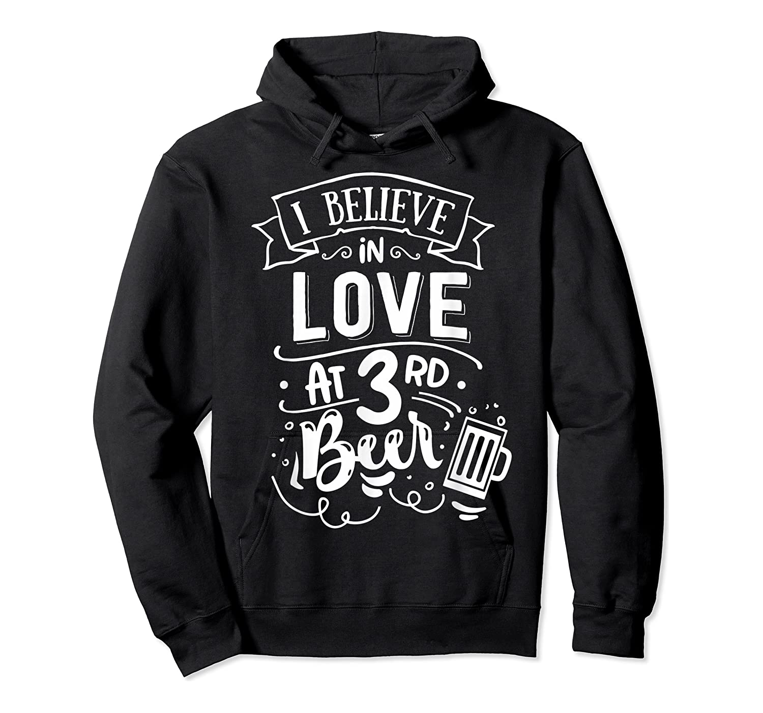 Anti Valentines Day Gifts - I Believe In Love At Third Beer T-shirt Unisex Pullover Hoodie