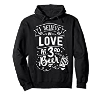 Anti Valentines Day Gifts - I Believe In Love At Third Beer T-shirt Hoodie Black
