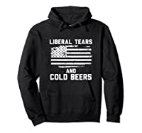 Funny Liberal Tears And Cold Beers T-shirt Hoodie Black