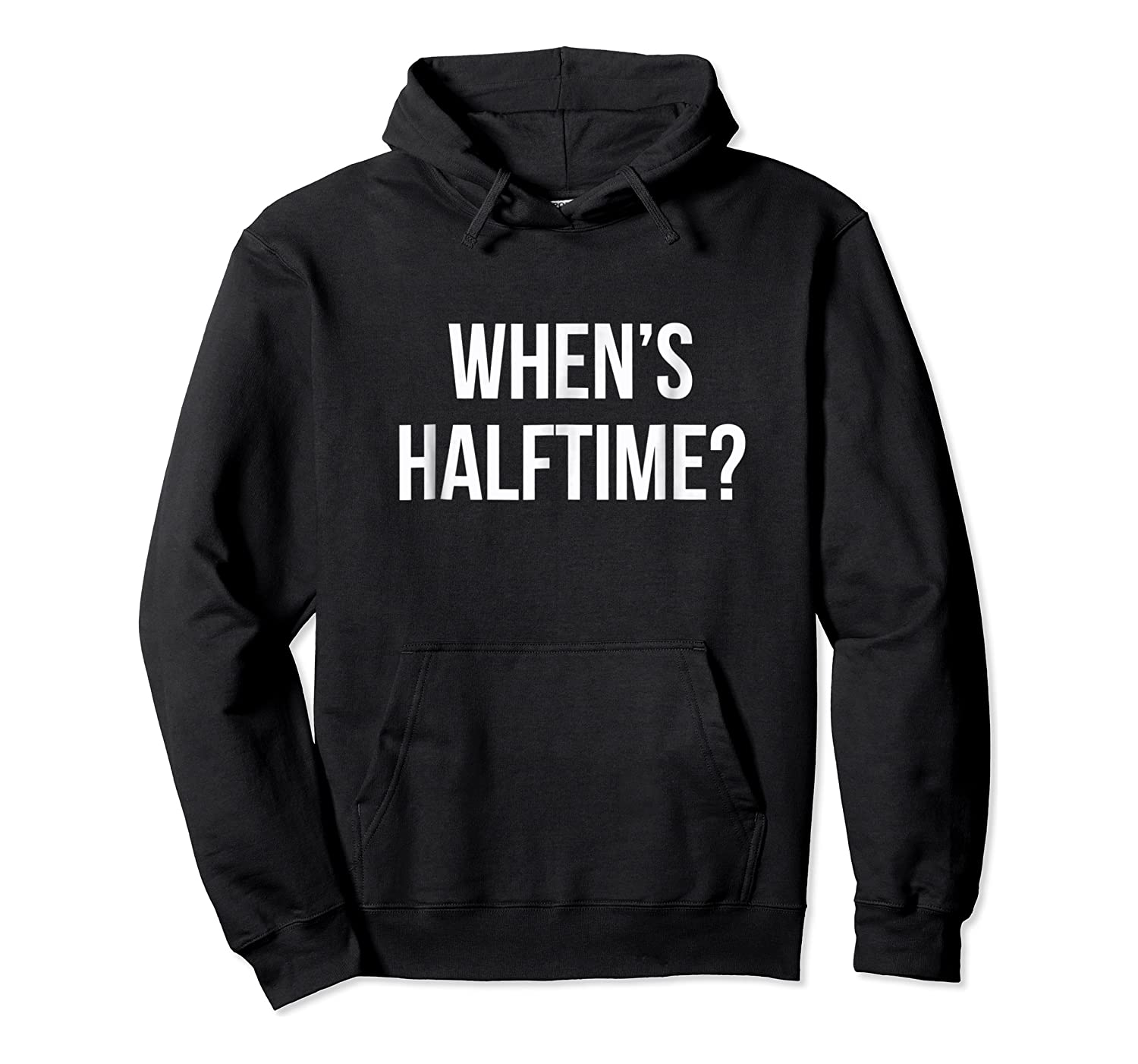 When's Halftime? Football Game T-shirt Unisex Pullover Hoodie