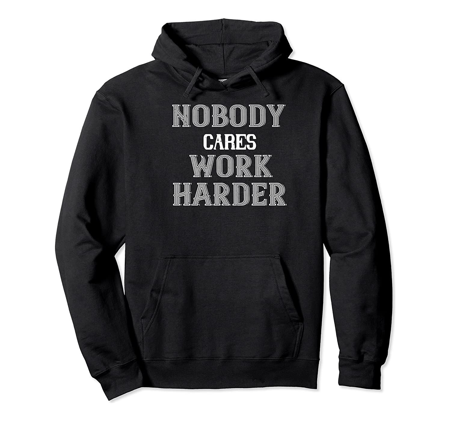 Workout Motivational Gift Nobody Cares Work Harder Shirts Unisex Pullover Hoodie