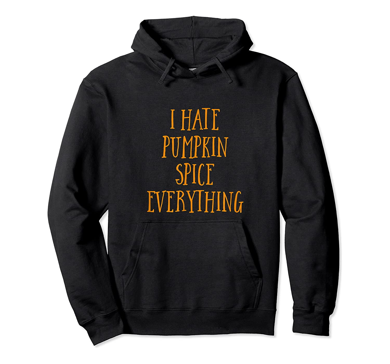 I Hate Pumpkin Spice Everything Funny Halloween Shirt Unisex Pullover Hoodie