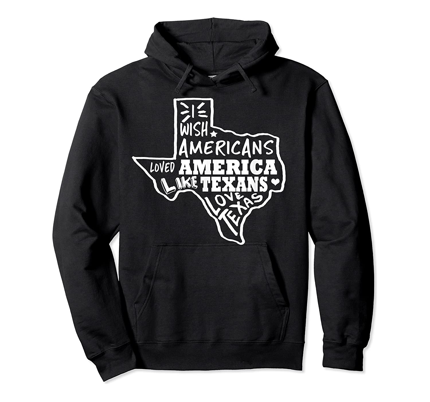 I Wish Americans Loved America Like Texans T-shirt Unisex Pullover Hoodie