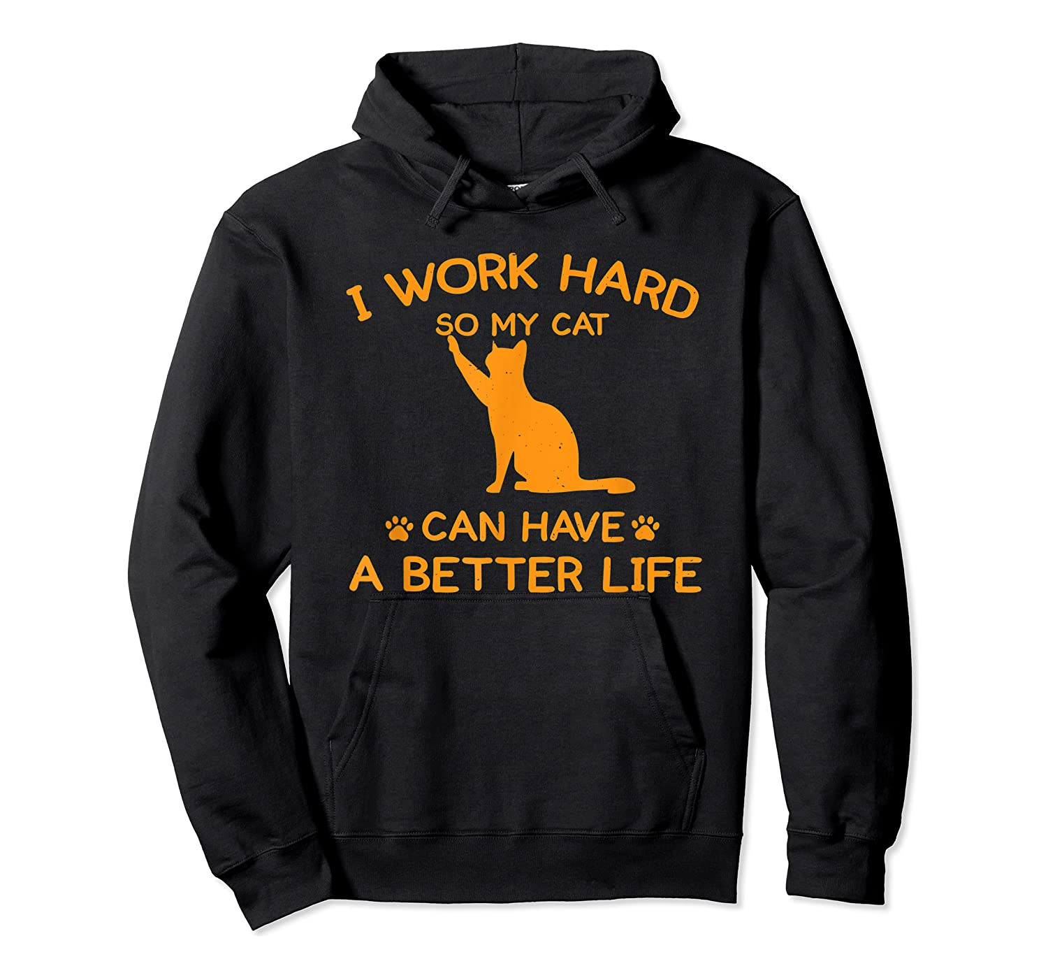 Work Hard So My Cat Can Have A Better Life Cat Lover Gift Shirts Unisex Pullover Hoodie