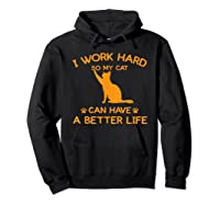 Work Hard So My Cat Can Have A Better Life Cat Lover Gift Shirts Hoodie Black