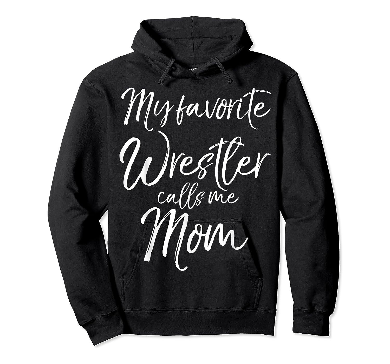 Cute Wrestling Mother Gift My Favorite Wrestler Calls Me Mom T-shirt Unisex Pullover Hoodie