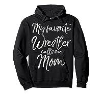 Cute Wrestling Mother Gift My Favorite Wrestler Calls Me Mom T-shirt Hoodie Black