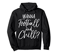 Wanna Football And Chill Funny Vintage Sports Pun Shirts Hoodie Black