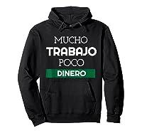 Mucho Trabajo Poco Dinero Funny Spanish Phrases Shirts Hoodie Black
