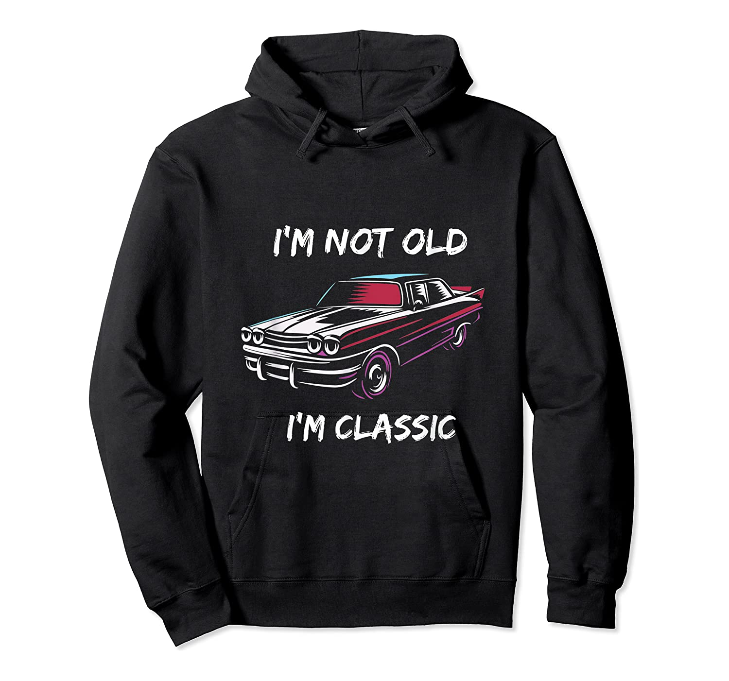 I'm Not Old, I'm Classic T-shirt Unisex Pullover Hoodie