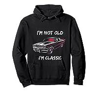 I\\\'m Not Old, I\\\'m Classic T-shirt Hoodie Black