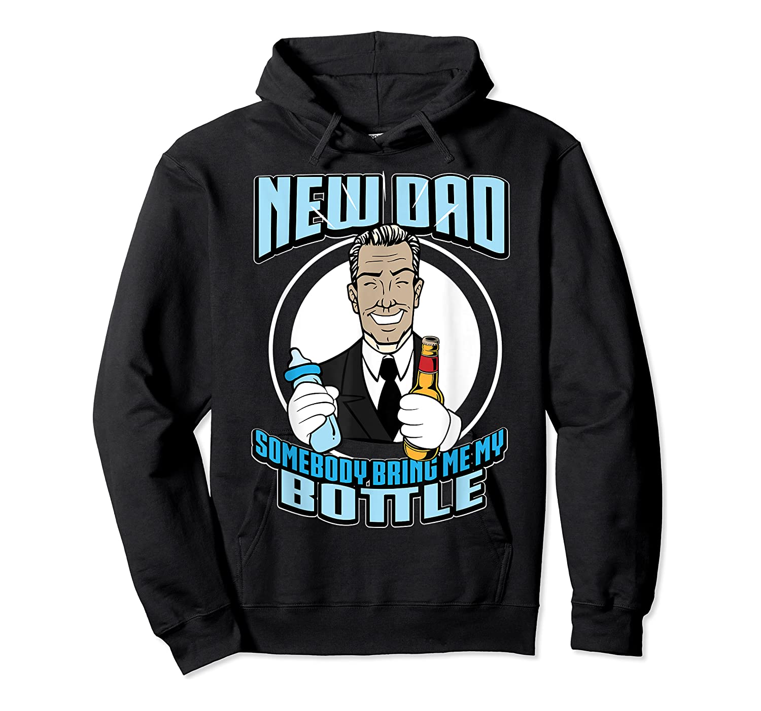 New Dad Someone Bring Me My Bottle Funny Beer Drinking Shirts Unisex Pullover Hoodie